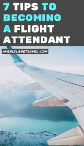 7 tips to becoming a flight attendant. When it comes to getting a job as a flight attendant it can be tough to get an interview, let alone getting hired! These secrets to becoming a flight attendant will help you get started because the flight attendant life can be worth the effort. #flightattendant #travelblog #jetlag #interviews #jobs #airplane #traveltips #avenlylane #avenlylanetravel | www.avenlylanetravel.com